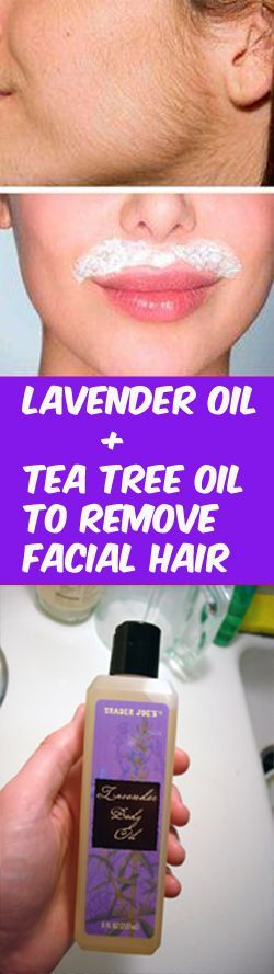 Lavender oil and tea tree oil to remove facial hair Add 1 tbsp of lavender oil to 4-6 drops of tea tree oil. Use cotton ball to apply this lotion over face. The study was carried on a group of women affected with mild hirsutism. 12 members of one group (A) are treated with lavender and tea tree oil spray. The second group of 12 women (B) was given placebo twice per day for 3 months. After 3 months hormone evaluation and hair growth measuring were taken.