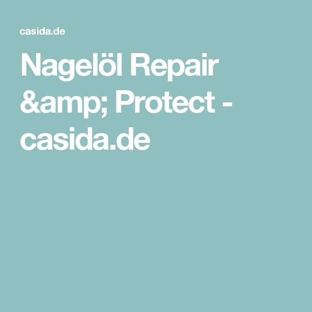 Nagelöl Repair & Protect - casida.de