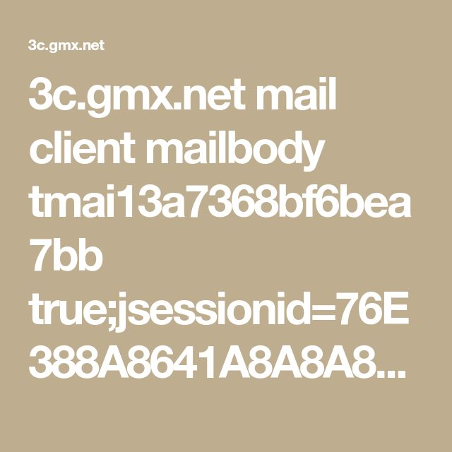 3c.gmx.net mail client mailbody tmai13a7368bf6bea7bb true;jsessionid=76E388A8641A8A8A853B4CBED9AF73DB-n1.bs02b