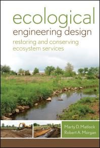 Ecological Engineering Design by Matlock, Marty D. Morgan, Robert A.
