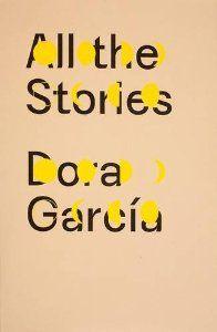 Dora Garcia: All the Stories