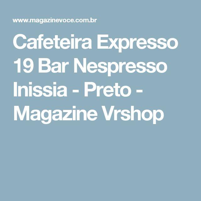 Cafeteira Expresso 19 Bar Nespresso Inissia - Preto - Magazine Vrshop