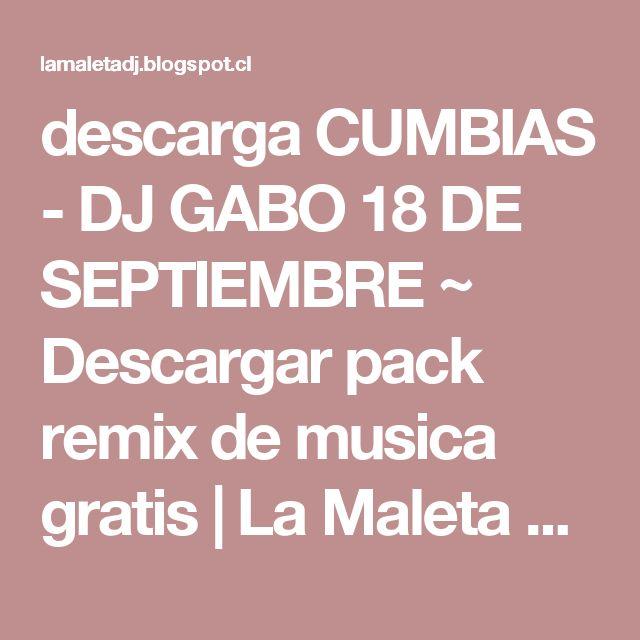 descarga CUMBIAS - DJ GABO 18 DE SEPTIEMBRE ~ Descargar pack remix de musica gratis | La Maleta DJ gratis online