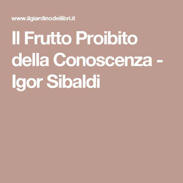 Il Frutto Proibito della Conoscenza - Igor Sibaldi