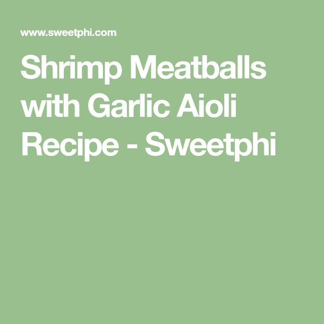 Shrimp Meatballs with Garlic Aioli Recipe - Sweetphi