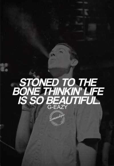 Stoned to the bone thinkin life is so beautiful.