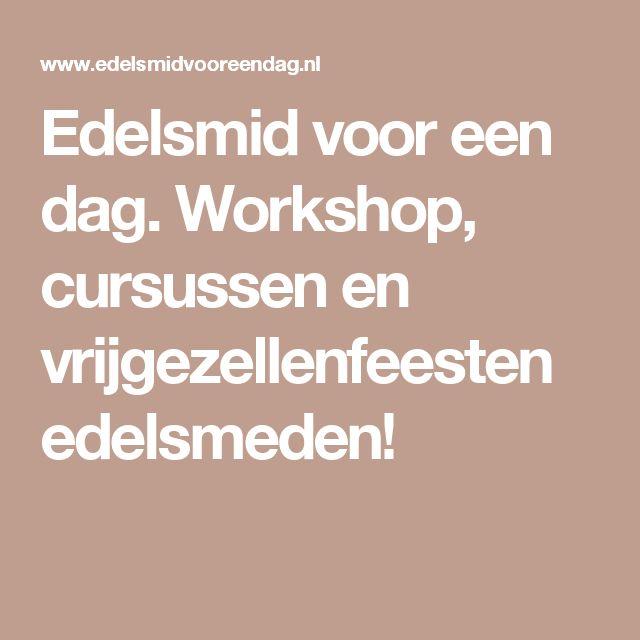 Edelsmid voor een dag. Workshop, cursussen en vrijgezellenfeesten edelsmeden!