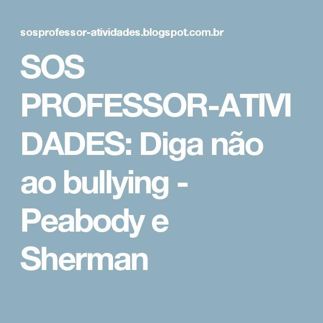 SOS PROFESSOR-ATIVIDADES: Diga não ao bullying - Peabody e Sherman