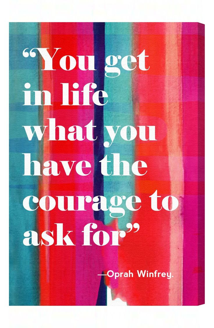 """""""You get in life what you have the courage to ask for."""" - Oprah Winfrey. Love this quote!"""