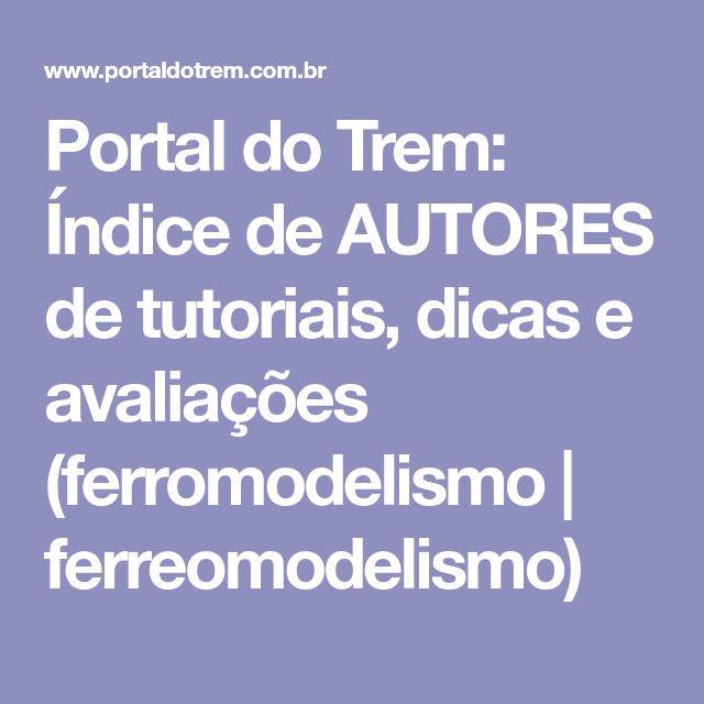 Portal do Trem: Índice de AUTORES de tutoriais, dicas e avaliações (ferromodelismo | ferreomodelismo)