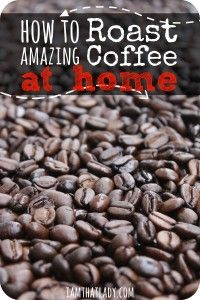 not ready for this yet.... How to Roast Coffee at Home - Seriously, for $6 a pound, you can have Gourmet Coffee better than any coffee shop around!
