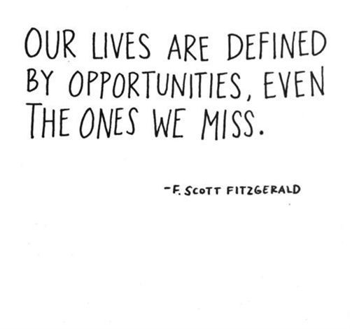 """""""Our lives are defined by opportunities, even the ones we miss"""" F. Scott Fitzgerald #quote"""