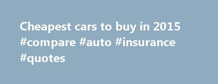Cheapest cars to buy in 2015 #compare #auto #insurance #quotes http://auto.remmont.com/cheapest-cars-to-buy-in-2015-compare-auto-insurance-quotes/  #cheap new cars # Cheapest cars to buy in 2015 twitter google+ Here are the 10 cheapest cars on sale in the UK, plus what we think of them If you're looking for a new car, but only want to pay used car prices, you might be surprised at what you can get your hands [...]Read More...The post Cheapest cars to buy in 2015 #compare #auto #insurance…