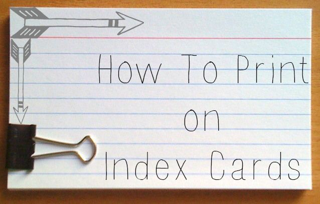 Fool proof instructions to use your printer for index cards!