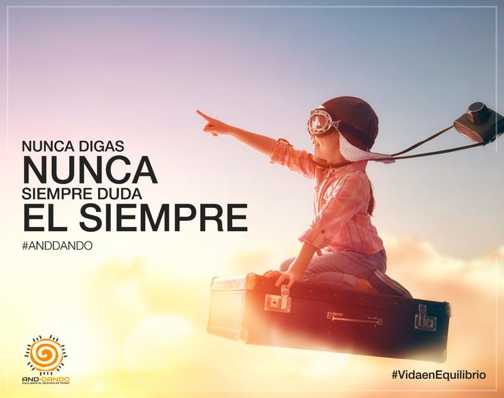 NUNCA digas NUNCA y SIEMPRE duda el SIEMPRE #Anddando . #Equilibrio #Motivacion #FrasesMotivacion #CitasMotivacion #Vida #Frasesdelavida #FrasesColombia