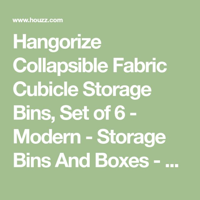 Hangorize Collapsible Fabric Cubicle Storage Bins, Set of 6 - Modern - Storage Bins And Boxes - by Hangorize