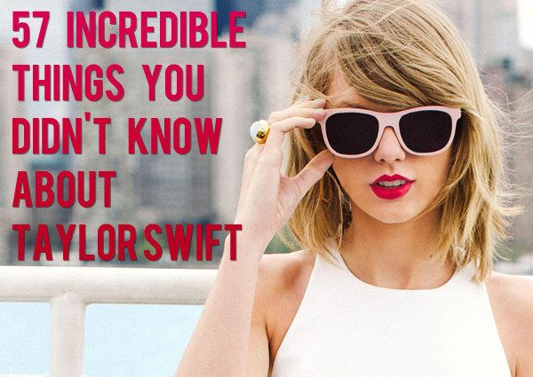 """""""57 Incredible Things You Didn't Know About Taylor Swift"""" I love her, and I'm not ashamed."""