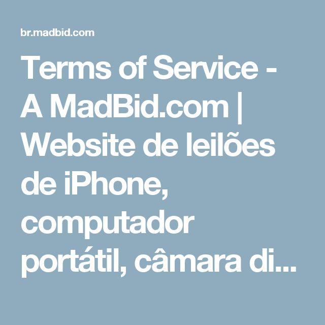 Terms of Service - A MadBid.com | Website de leilões de iPhone, computador portátil, câmara digital, voucher, PS3, TV LCD, iPod, carro, pague para licitar