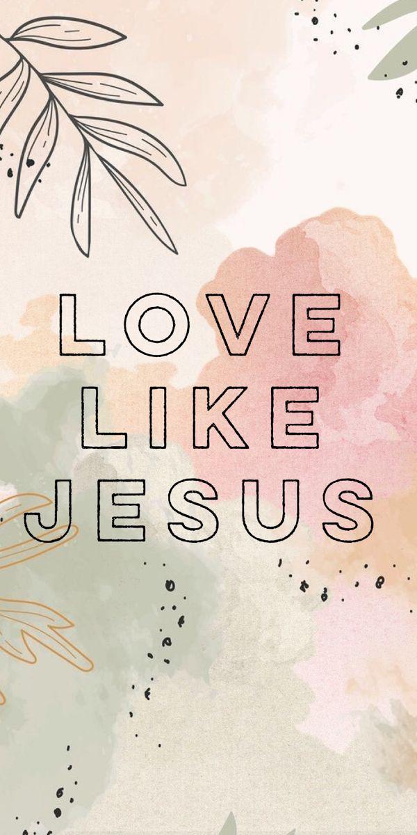 Love Like Jesus Wallpaper Version 1 Jesus Wallpaper Custom Wallpaper Christian Wallpaper