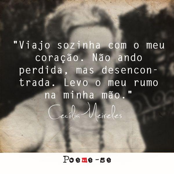 """"""" Não ando perdida, mas desencontrada."""" - Cecilia Meireles"""