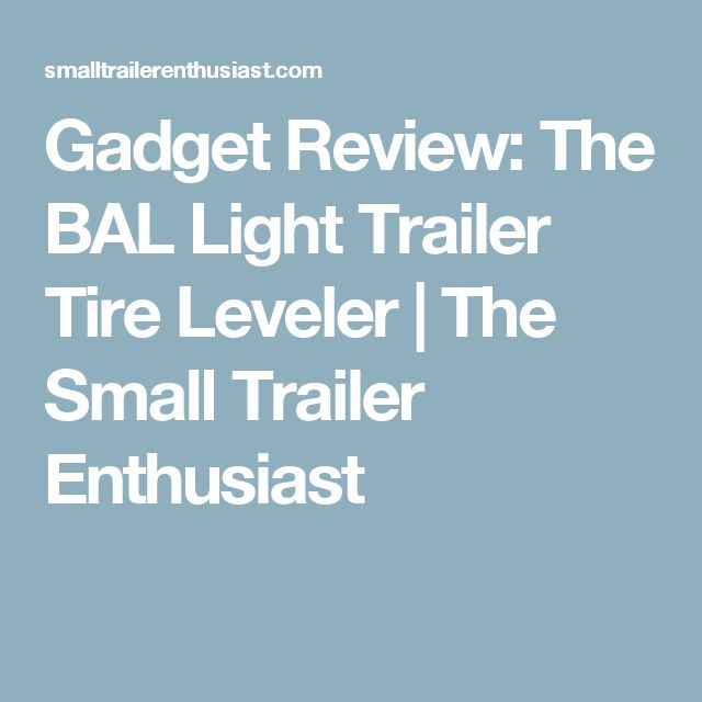 Gadget Review: The BAL Light Trailer Tire Leveler | The Small Trailer Enthusiast