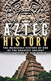 Free Kindle Book -   Aztec History: The Incredible History Of One Of The Greatest Ancient Civilizations Of Our World (Ancient Civilizations, Aztec History, Greatest Civilizations, Ancient History Book 1)