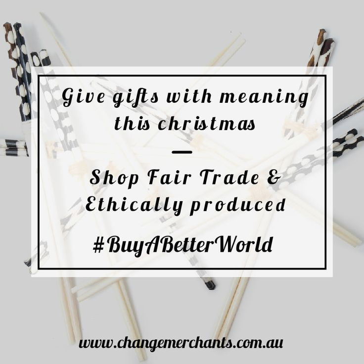 We support Fair Trade and ethical brands. Join us this Christmas!  #buyabetterworld www.changemerchants.com.au