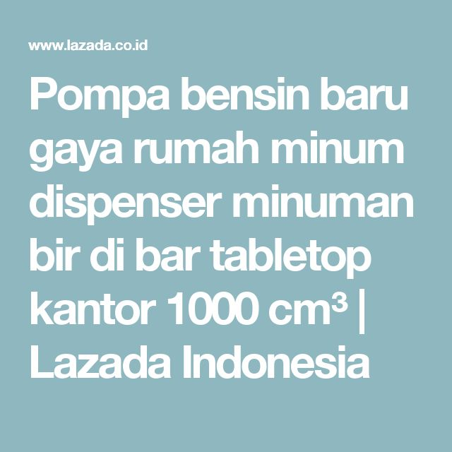 Pompa bensin baru gaya rumah minum dispenser minuman bir di bar tabletop kantor 1000 cm³ | Lazada Indonesia