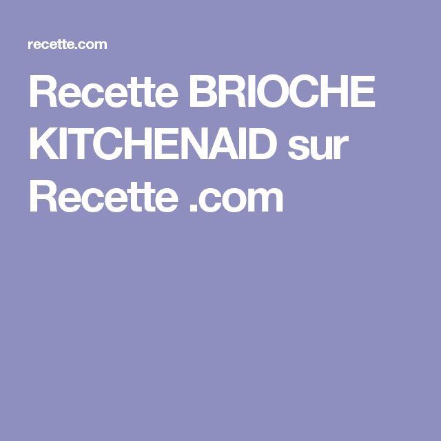 Recette BRIOCHE KITCHENAID sur Recette .com