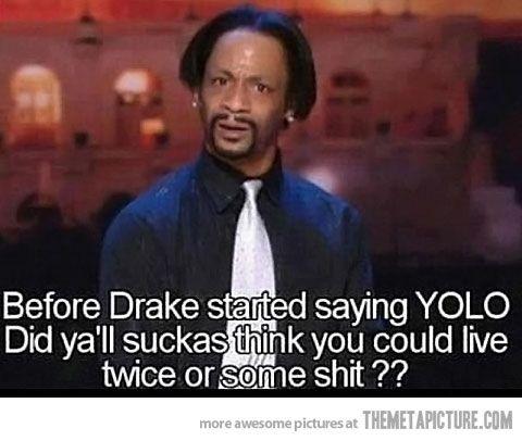 : Yolo, Drake, Kat Williams, Katt Williams, Quote, Giggles, Funny Stuff, Humor, Hilarious