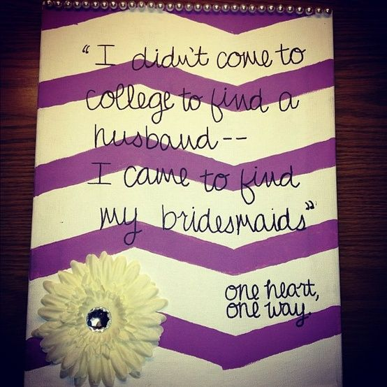 I didn't come to college to find a husband - I came to find my bridesmaids