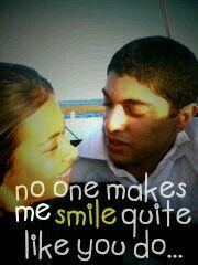 No one makes me smile quite like you do