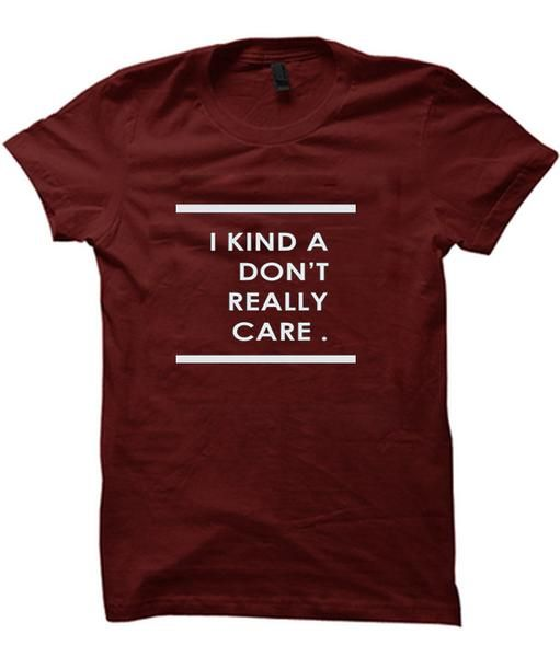 i kind don't really care t shirt