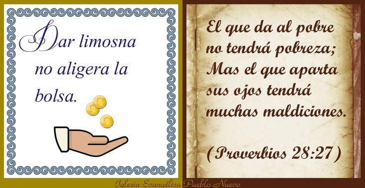 """""""Dar limosna no aligera la bolsa."""" """"El que da al pobre no tendrá pobreza; Mas el que aparta sus ojos tendrá muchas maldiciones."""" (Proverbios 28:27) www.iglesiapueblonuevo.es/index.php?query=Proverbios+28:27&enbiblia=1 #RefranesYProverbios #Refran #Biblia #Proverbios #Pobreza #Dador #Generosidad #Pobres #Necesidad"""
