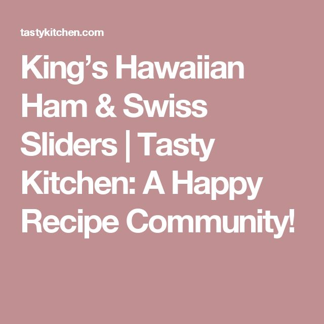 King's Hawaiian Ham & Swiss Sliders |  Tasty Kitchen: A Happy Recipe Community!