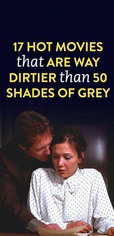 17 Hot movies That Are Way Dirtier Than 50 Shades Of Grey .ambassador