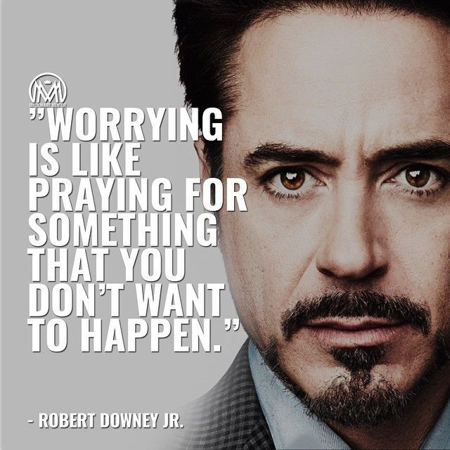 Worrying is like praying for something that you don't want to happen.