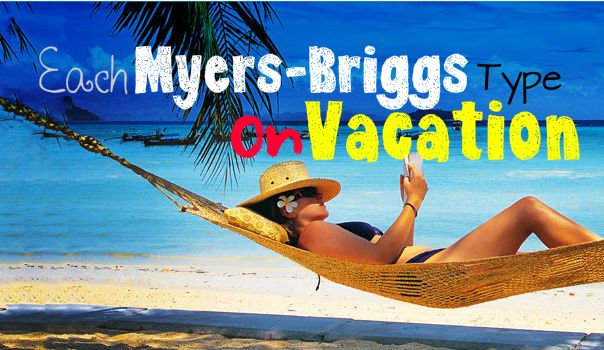 Each Myers-Briggs Type On Vacation