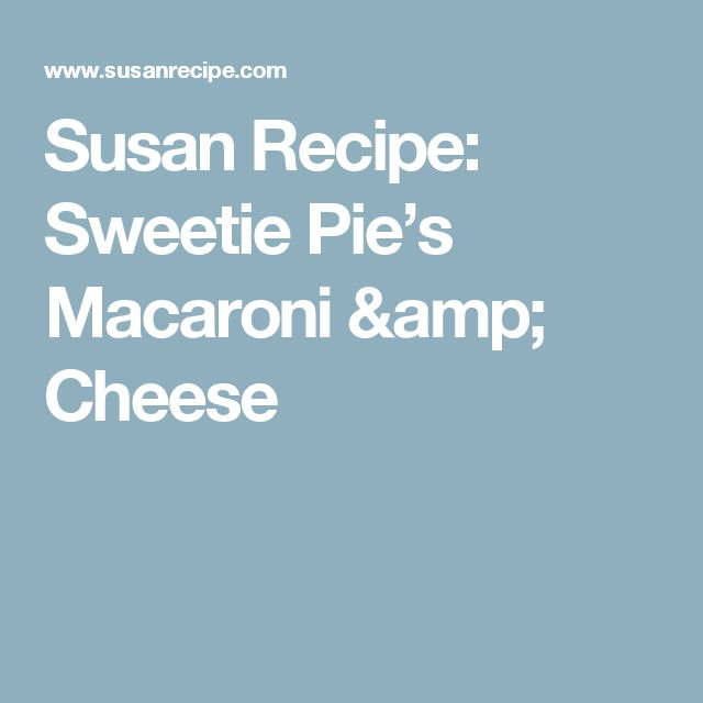 Susan Recipe: Sweetie Pie's Macaroni & Cheese