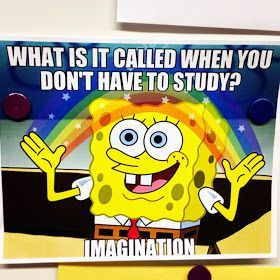 What is it called when you don't have to study? Imagination.  (classroom humor)
