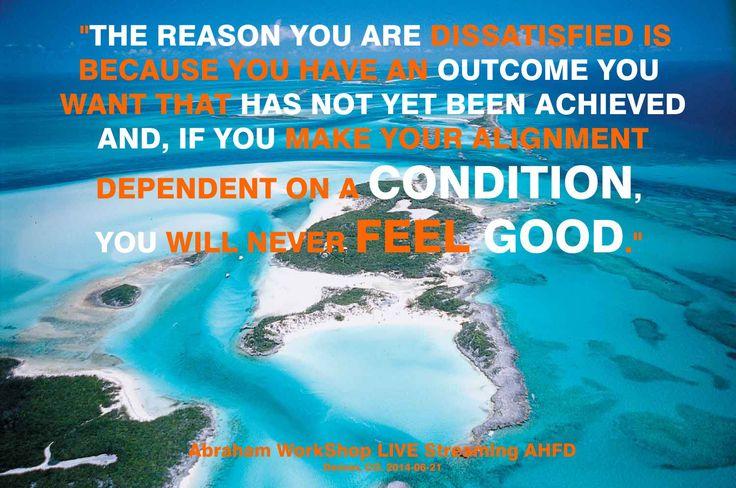 """""""La razón por la que estás insatisfecho es debido a que tienes un resultado que deseas que no has logrado aún y, si haces tu Alineación dependiente en las condiciones nunca te sentirás bien."""""""