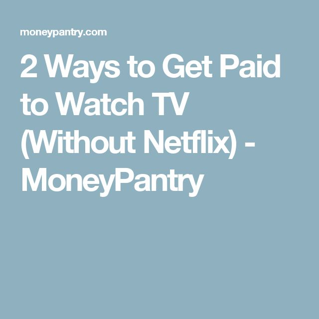 2 Ways to Get Paid to Watch TV (Without Netflix) - MoneyPantry