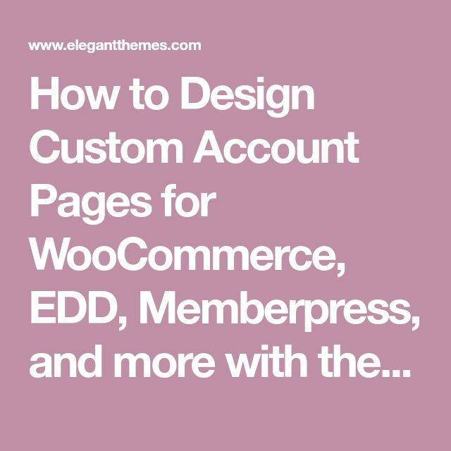 How to Design Custom Account Pages for WooCommerce, EDD, Memberpress, and more with the Divi Builder