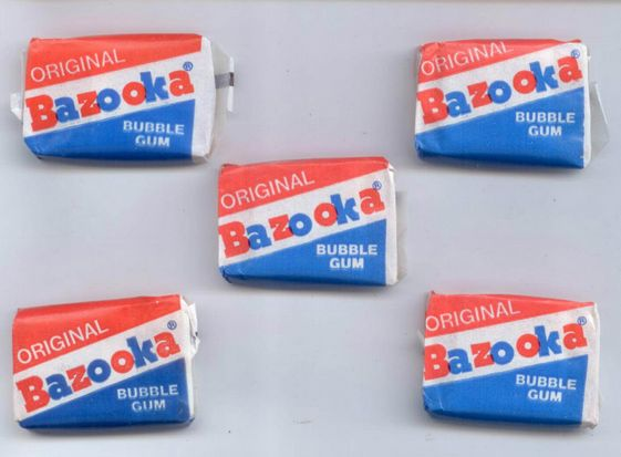 "Bazooka bubble gum. Remember how important it was that your parents saw your bubble?!? ""MOM! You weren't watching! """
