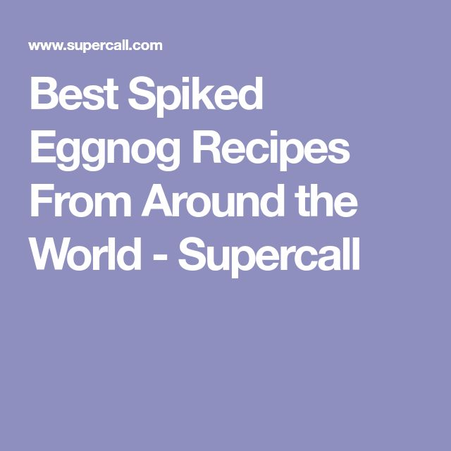 Best Spiked Eggnog Recipes From Around the World - Supercall