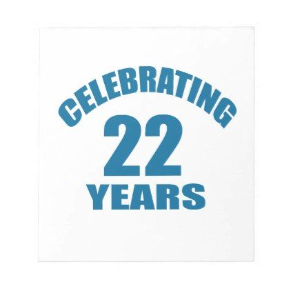Celebrating 22 Years Birthday Designs Notepad - giftidea gift present idea number 22 twenty-two twentytwo twentysecond bday birthday 22ndbirthday party anniversary 22nd