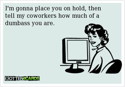 LMAO!!!!!!!!!!!!Work Hahaha, Call Center, Sounds Familiar, Work Place Humor Ecards, Everyday, Holding Please, Too Funny, So True, True Stories