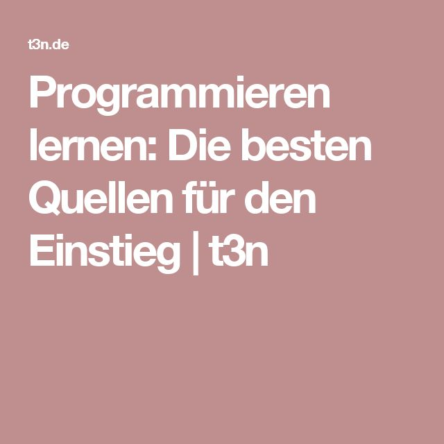 Programmieren lernen: Die besten Quellen für den Einstieg | t3n