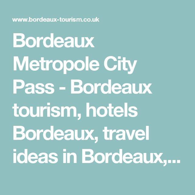 Bordeaux Metropole City Pass - Bordeaux tourism, hotels Bordeaux, travel ideas in Bordeaux, organize and reserve your stay in Bordeaux