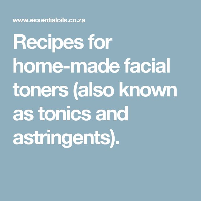 Recipes for home-made facial toners (also known as tonics and astringents).